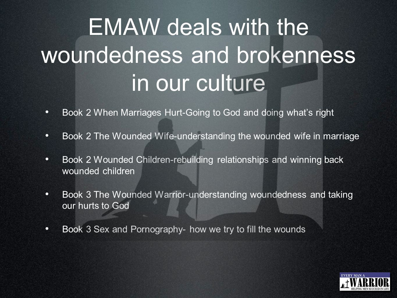 EMAW deals with the woundedness and brokenness in our culture
