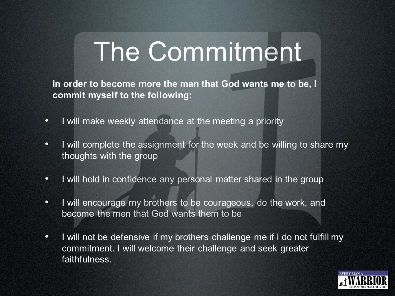 The Commitment In order to become more the man that God wants me to be, I commit myself to the following: