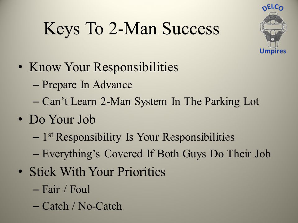 Keys To 2-Man Success Know Your Responsibilities Do Your Job