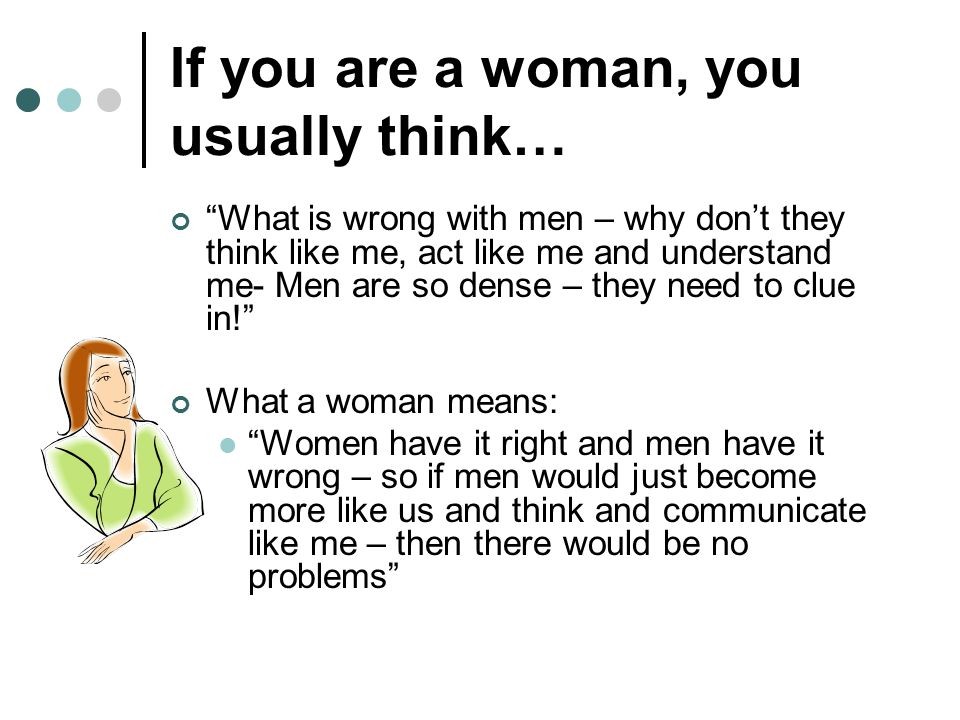 If you are a woman, you usually think…