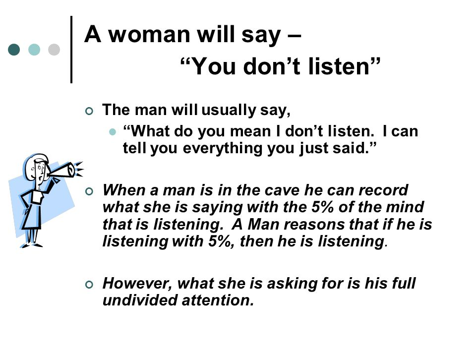 A woman will say – You don't listen