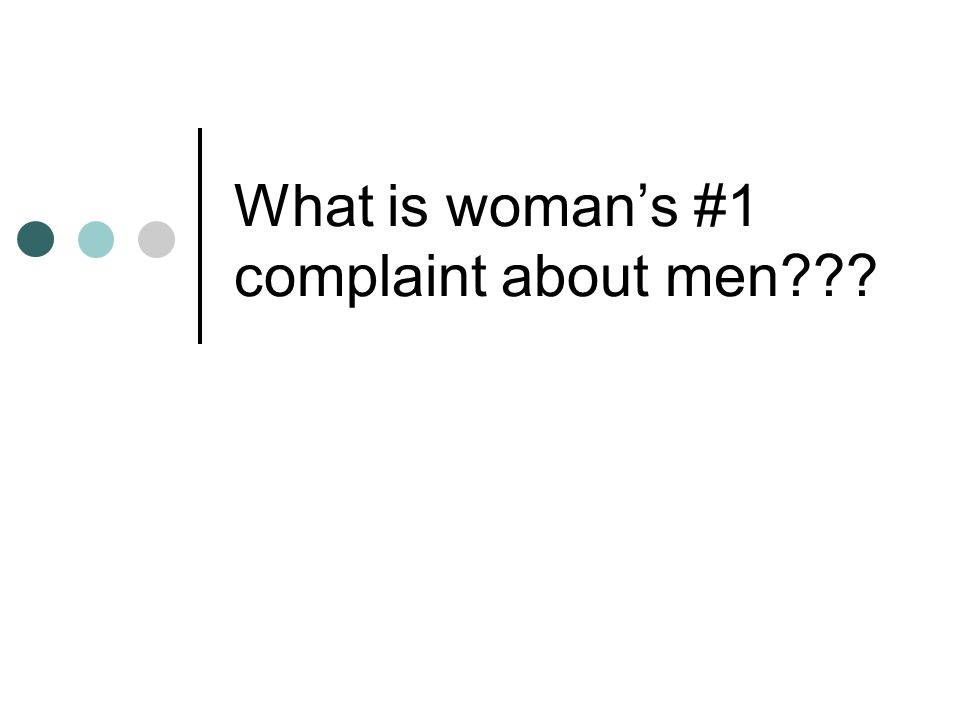 What is woman's #1 complaint about men