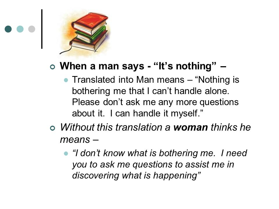 When a man says - It's nothing –