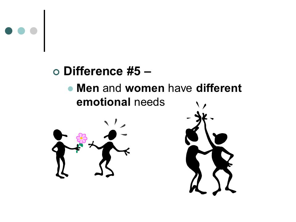 Difference #5 – Men and women have different emotional needs