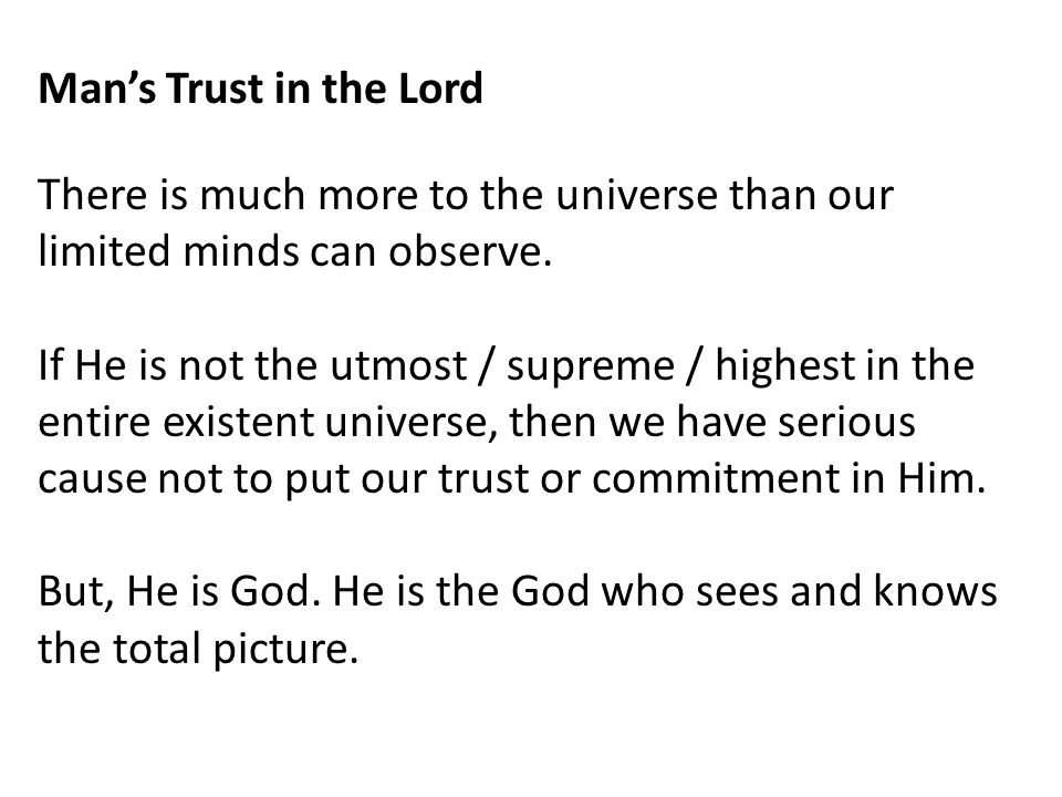 Man's Trust in the Lord There is much more to the universe than our limited minds can observe.