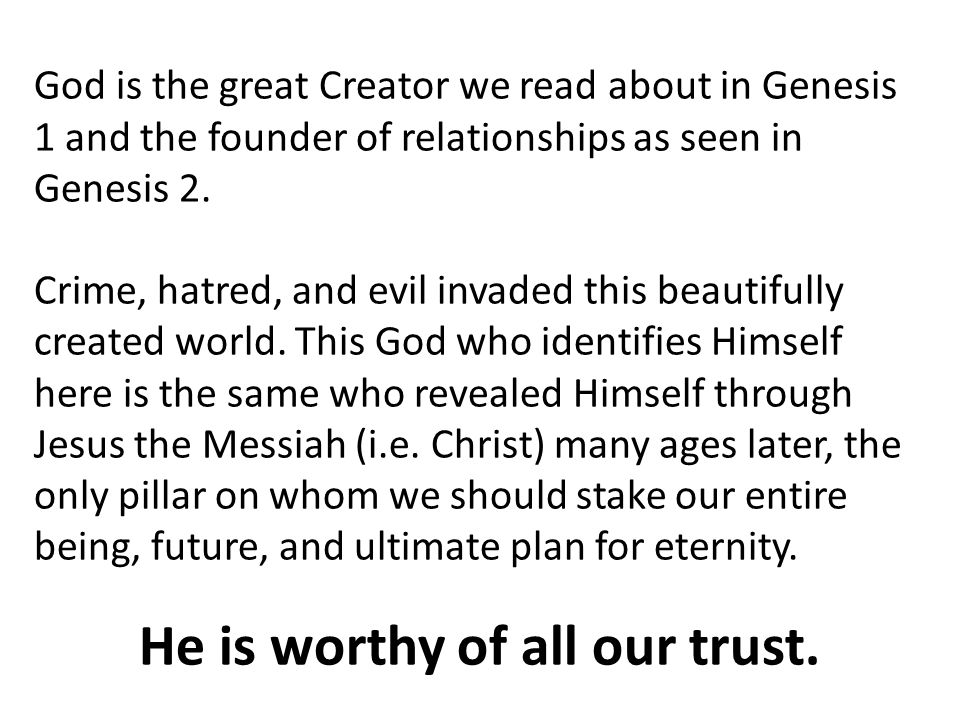 He is worthy of all our trust.