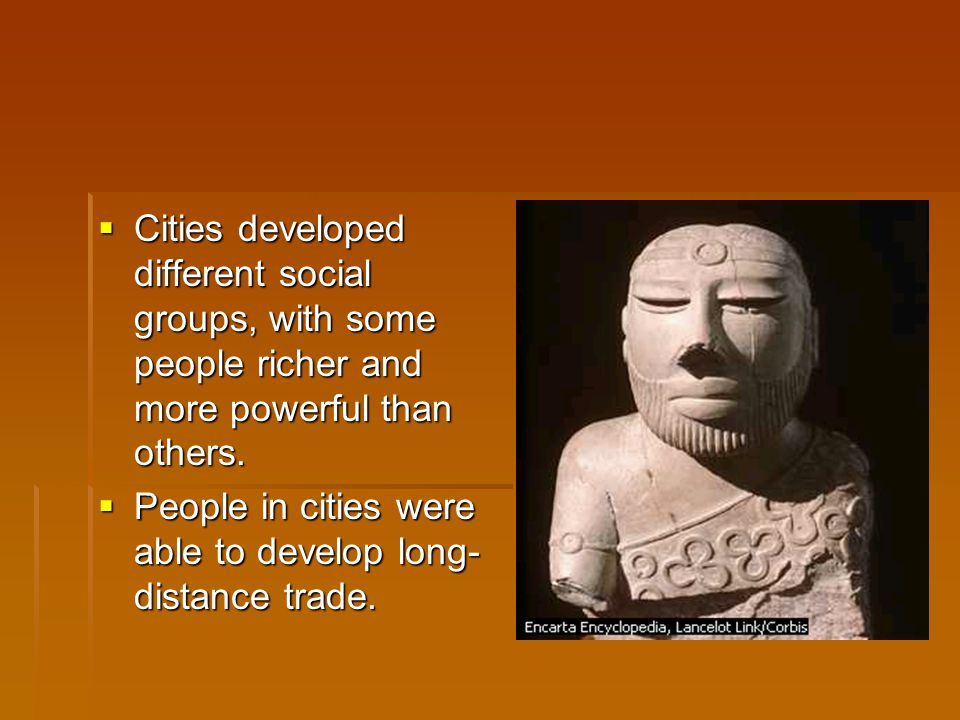 Cities developed different social groups, with some people richer and more powerful than others.