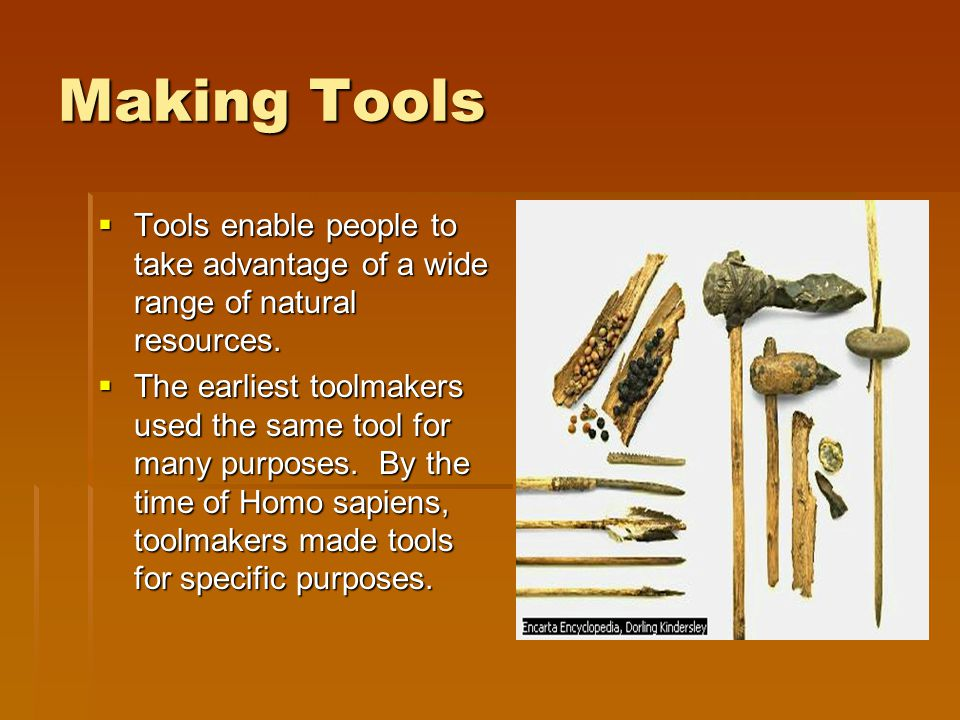 Making Tools Tools enable people to take advantage of a wide range of natural resources.