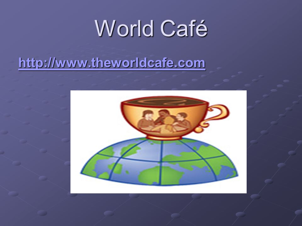 World Café http://www.theworldcafe.com