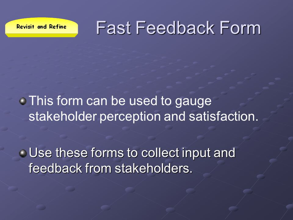 Fast Feedback Form This form can be used to gauge stakeholder perception and satisfaction.