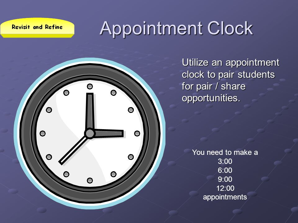 Appointment Clock Utilize an appointment clock to pair students for pair / share opportunities.