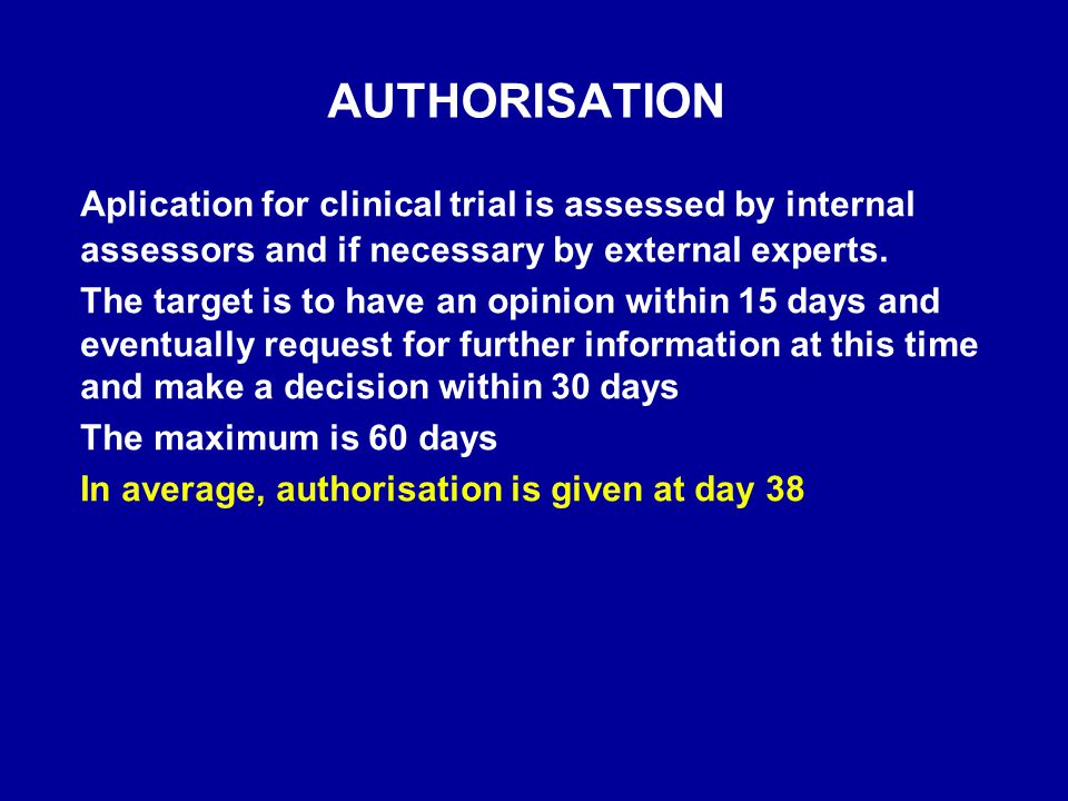 AUTHORISATION Aplication for clinical trial is assessed by internal assessors and if necessary by external experts.