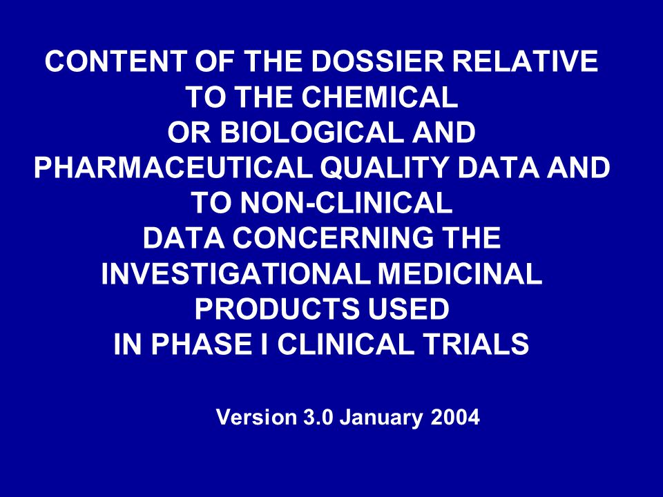 CONTENT OF THE DOSSIER RELATIVE TO THE CHEMICAL OR BIOLOGICAL AND PHARMACEUTICAL QUALITY DATA AND TO NON-CLINICAL DATA CONCERNING THE INVESTIGATIONAL MEDICINAL PRODUCTS USED IN PHASE I CLINICAL TRIALS