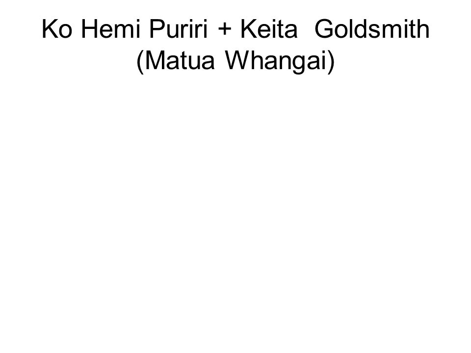 Ko Hemi Puriri + Keita Goldsmith (Matua Whangai)
