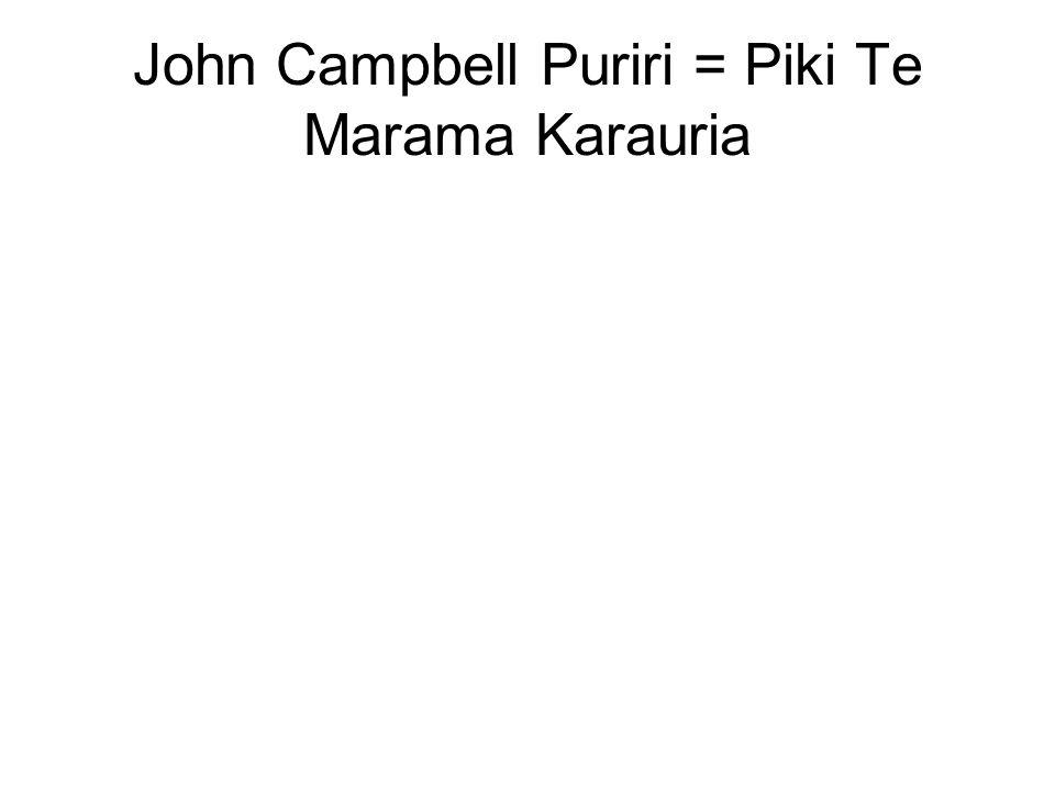 John Campbell Puriri = Piki Te Marama Karauria