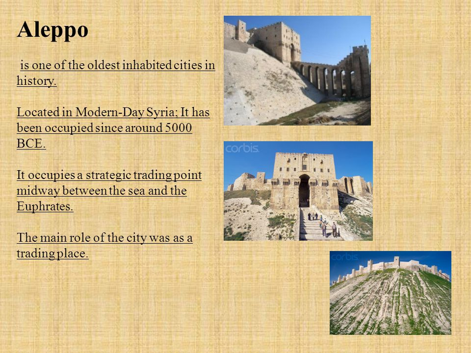 Aleppo is one of the oldest inhabited cities in history.