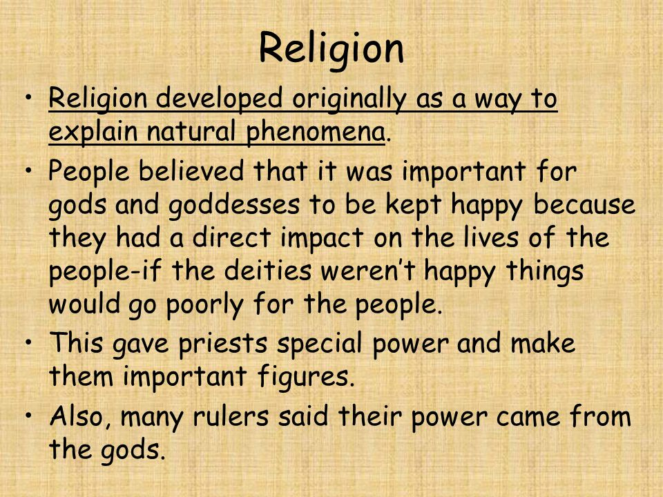 Religion Religion developed originally as a way to explain natural phenomena.