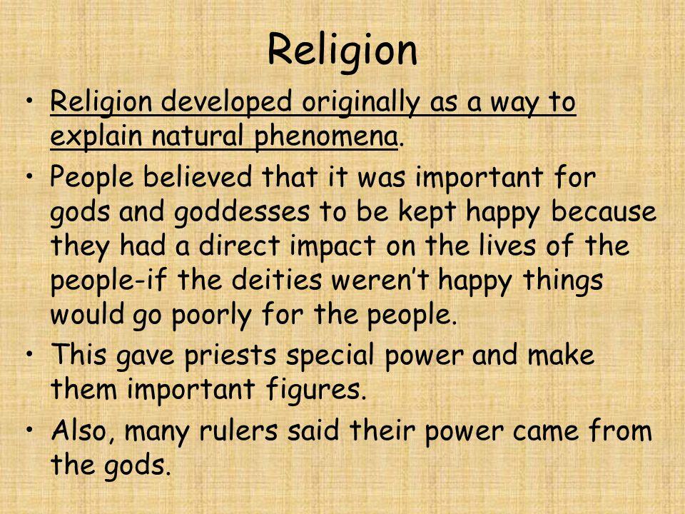 Religion Religion developed originally as a way to explain natural phenomena.