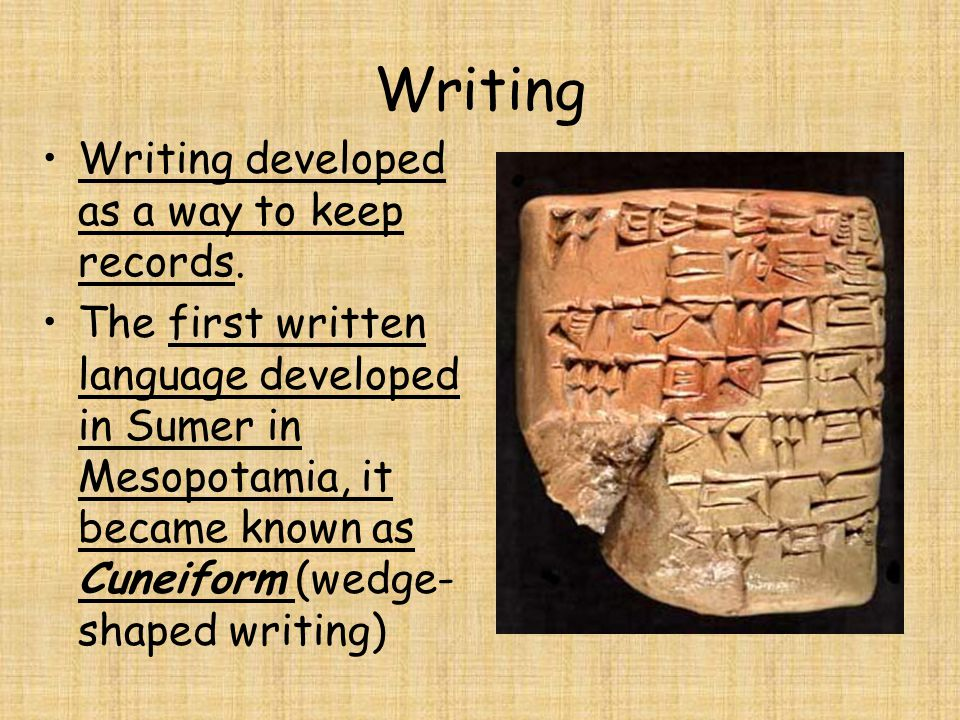 Writing Writing developed as a way to keep records.