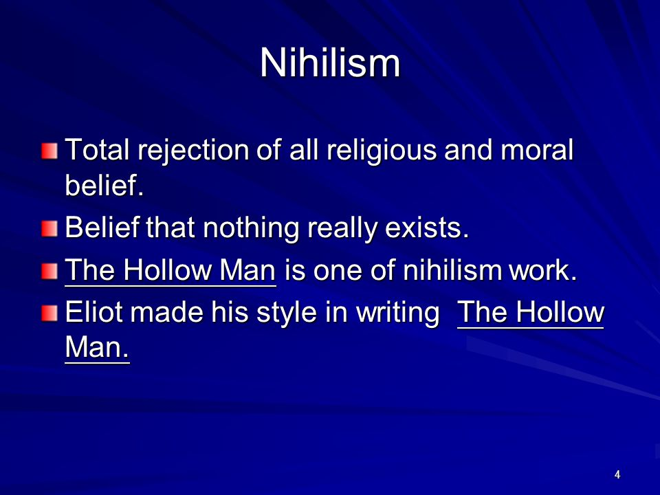 Nihilism Total rejection of all religious and moral belief.