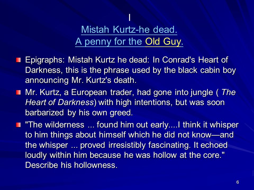 I Mistah Kurtz-he dead. A penny for the Old Guy.