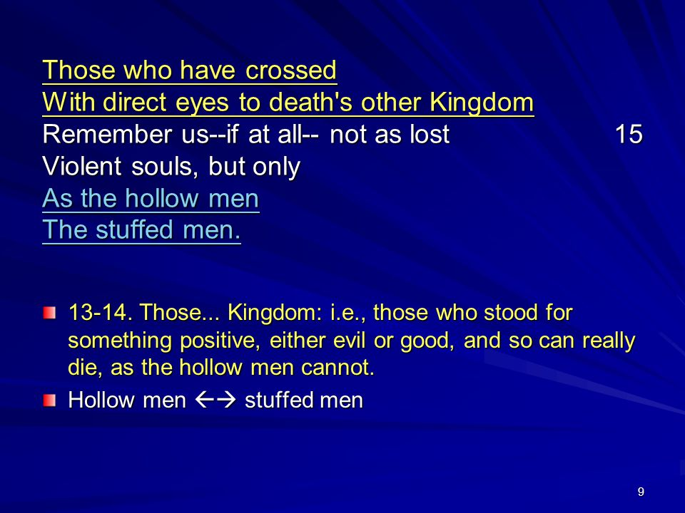 Those who have crossed With direct eyes to death s other Kingdom Remember us--if at all-- not as lost 15 Violent souls, but only As the hollow men The stuffed men.