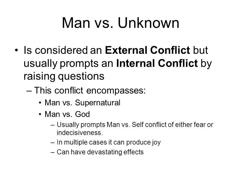 Man vs. Unknown Is considered an External Conflict but usually prompts an Internal Conflict by raising questions.