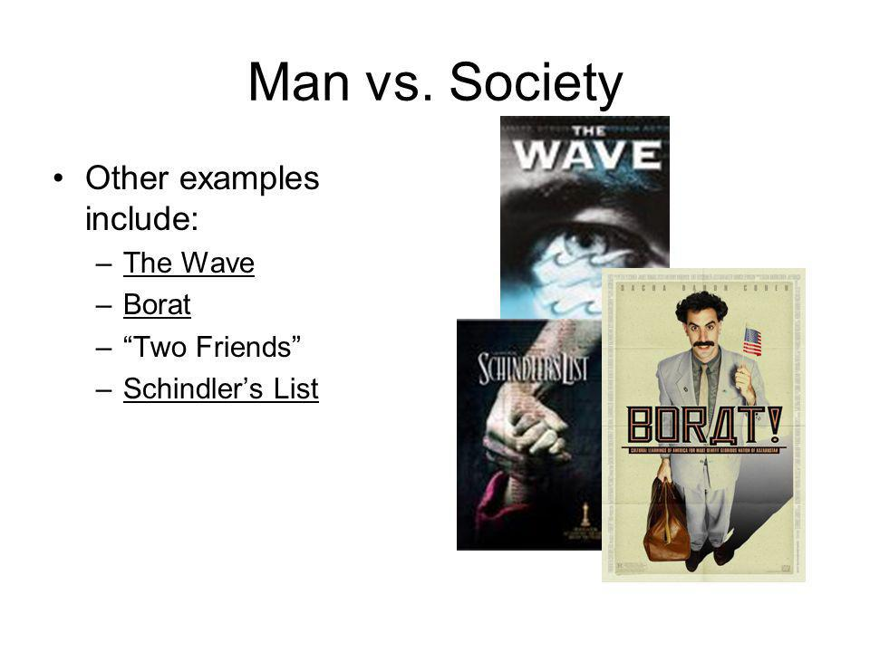 Man vs. Society Other examples include: The Wave Borat Two Friends