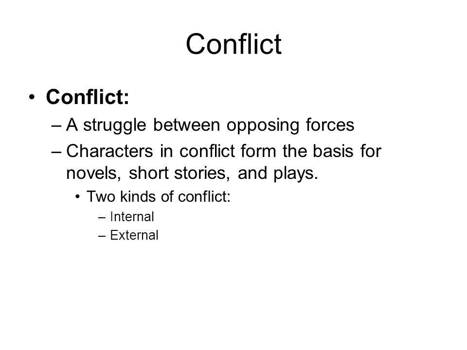 Conflict Conflict: A struggle between opposing forces