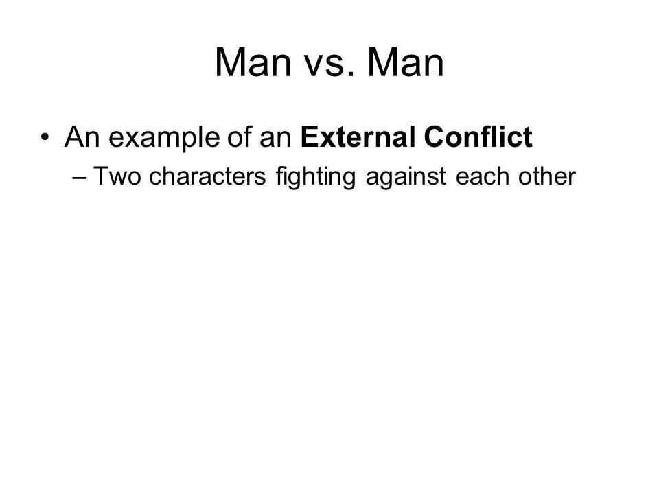 Man vs. Man An example of an External Conflict