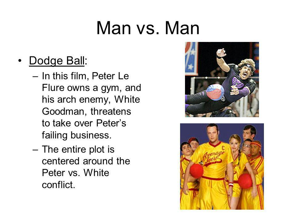 Man vs. Man Dodge Ball: In this film, Peter Le Flure owns a gym, and his arch enemy, White Goodman, threatens to take over Peter's failing business.