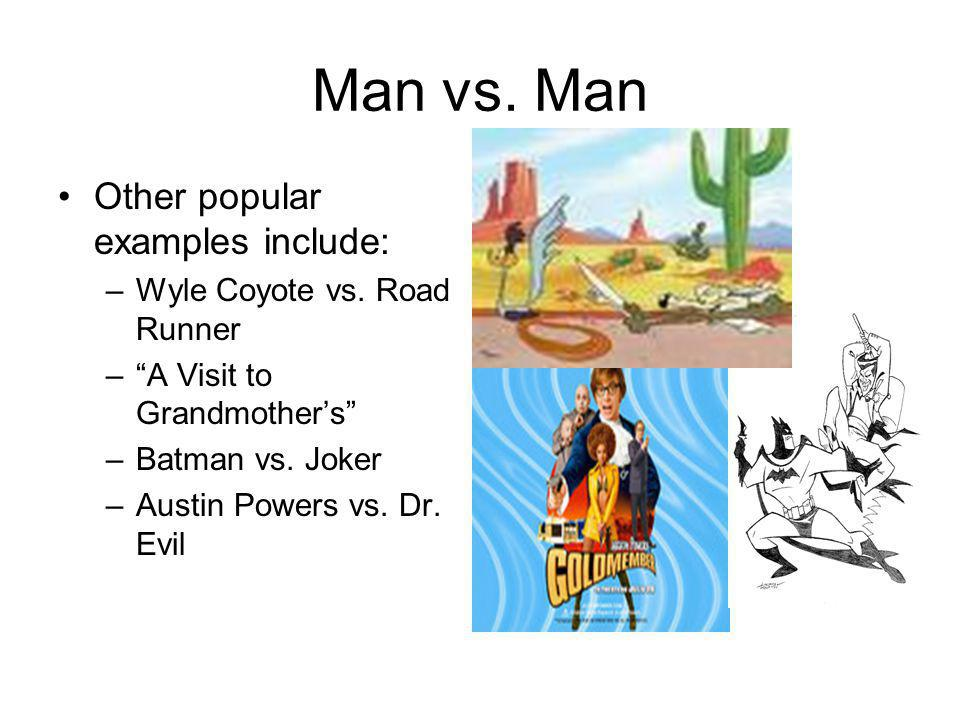 Man vs. Man Other popular examples include: