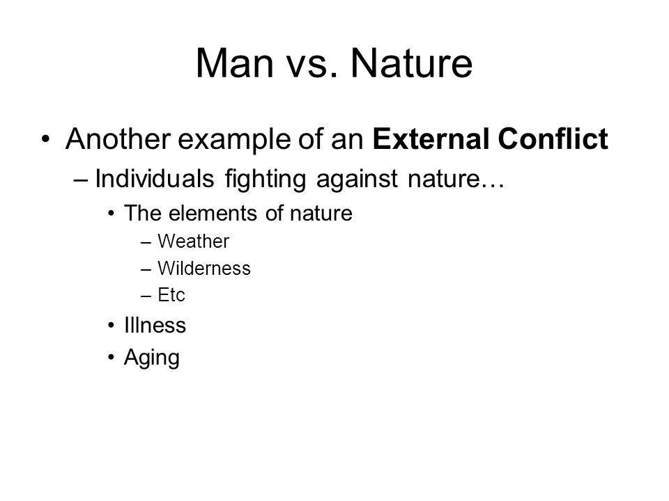 Man vs. Nature Another example of an External Conflict