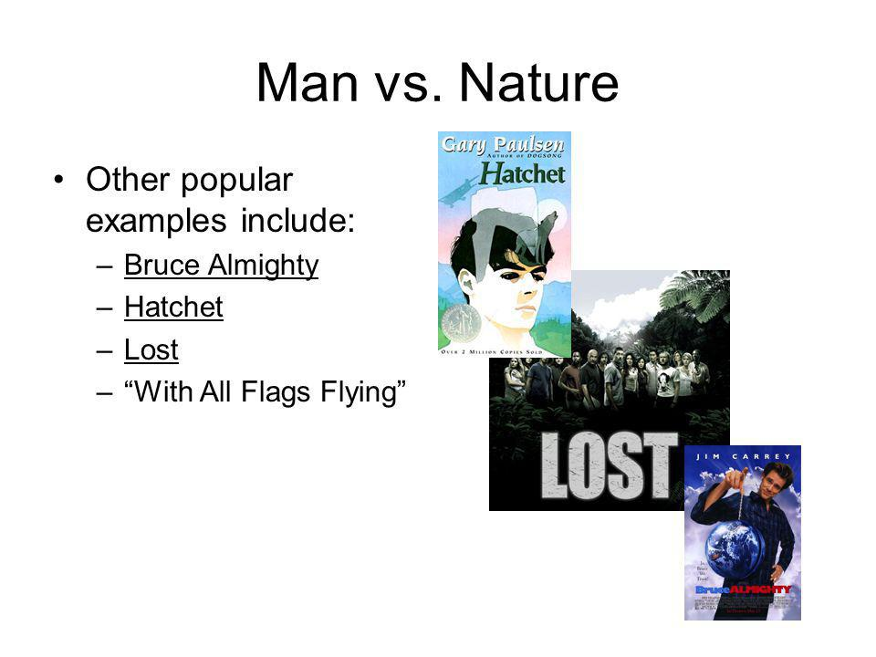 Man vs. Nature Other popular examples include: Bruce Almighty Hatchet