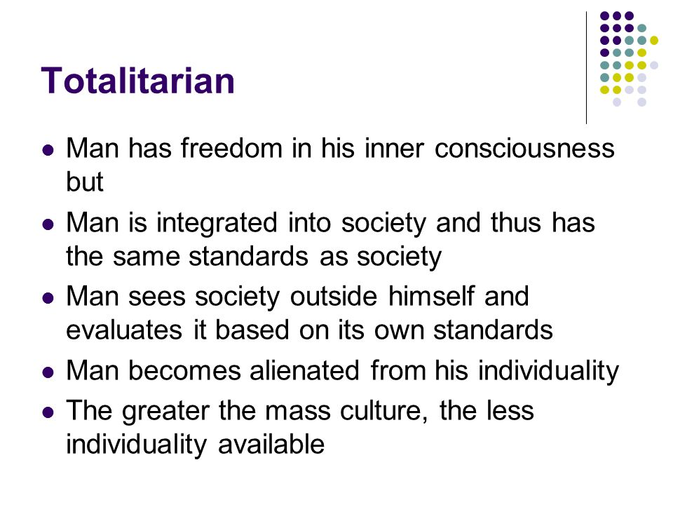 Totalitarian Man has freedom in his inner consciousness but