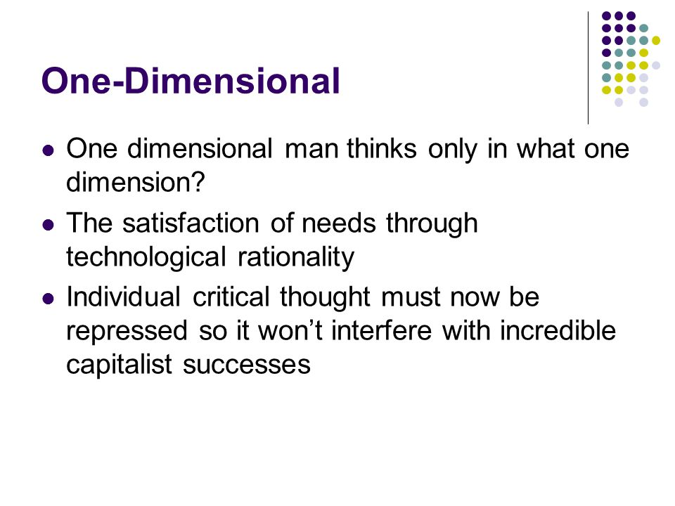 One-Dimensional One dimensional man thinks only in what one dimension