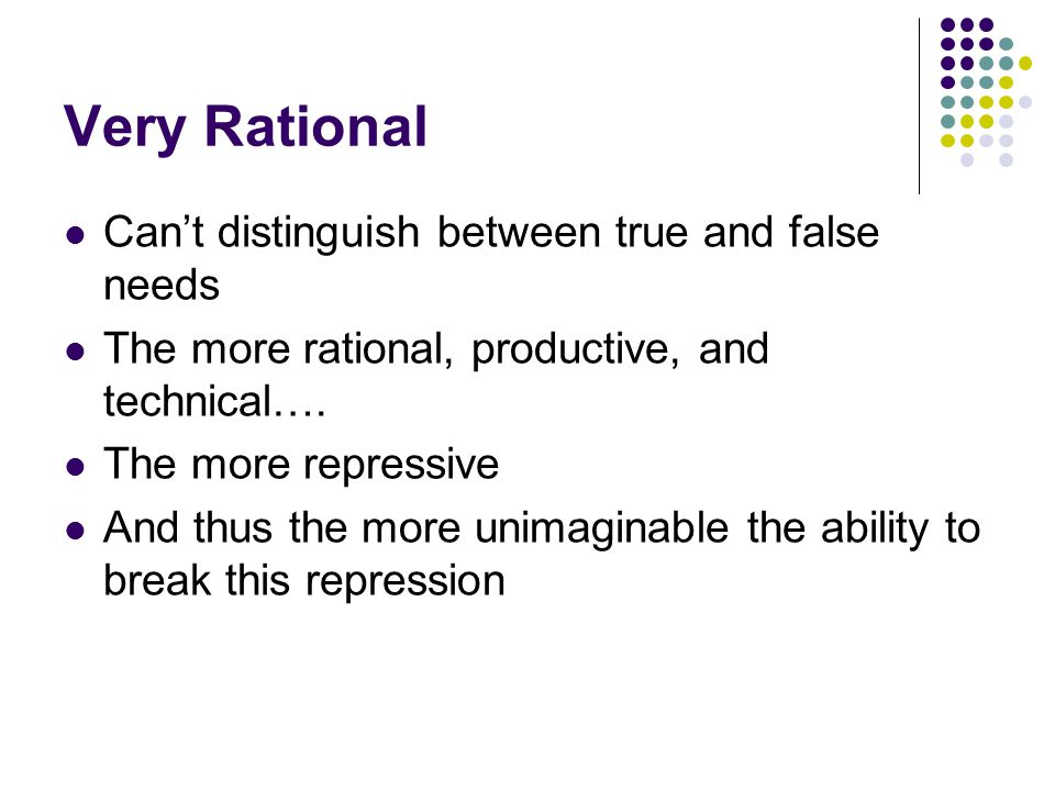 Very Rational Can't distinguish between true and false needs