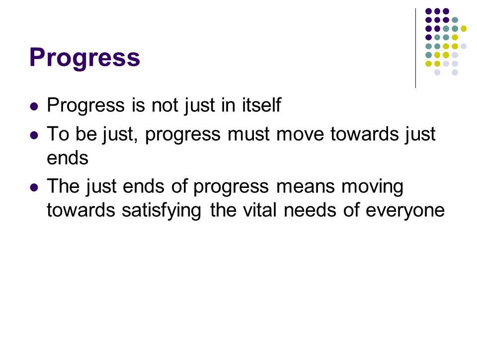 Progress Progress is not just in itself