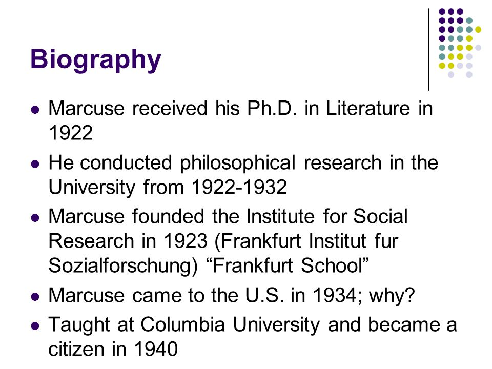 Biography Marcuse received his Ph.D. in Literature in 1922