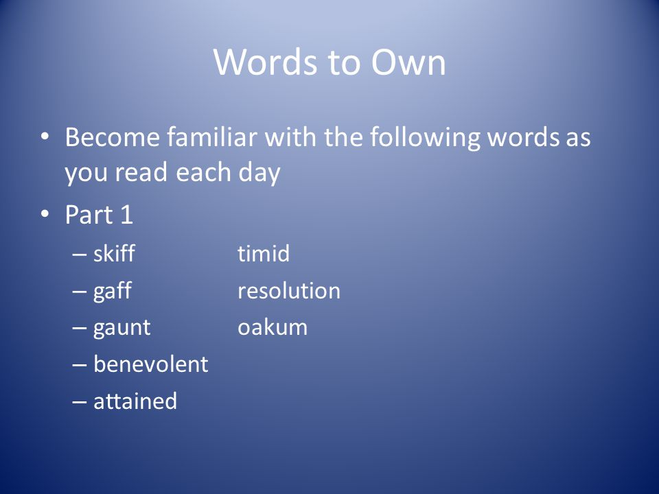 Words to Own Become familiar with the following words as you read each day. Part 1. skiff timid.
