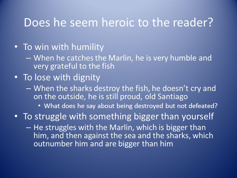 Does he seem heroic to the reader