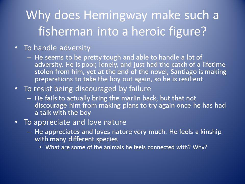Why does Hemingway make such a fisherman into a heroic figure