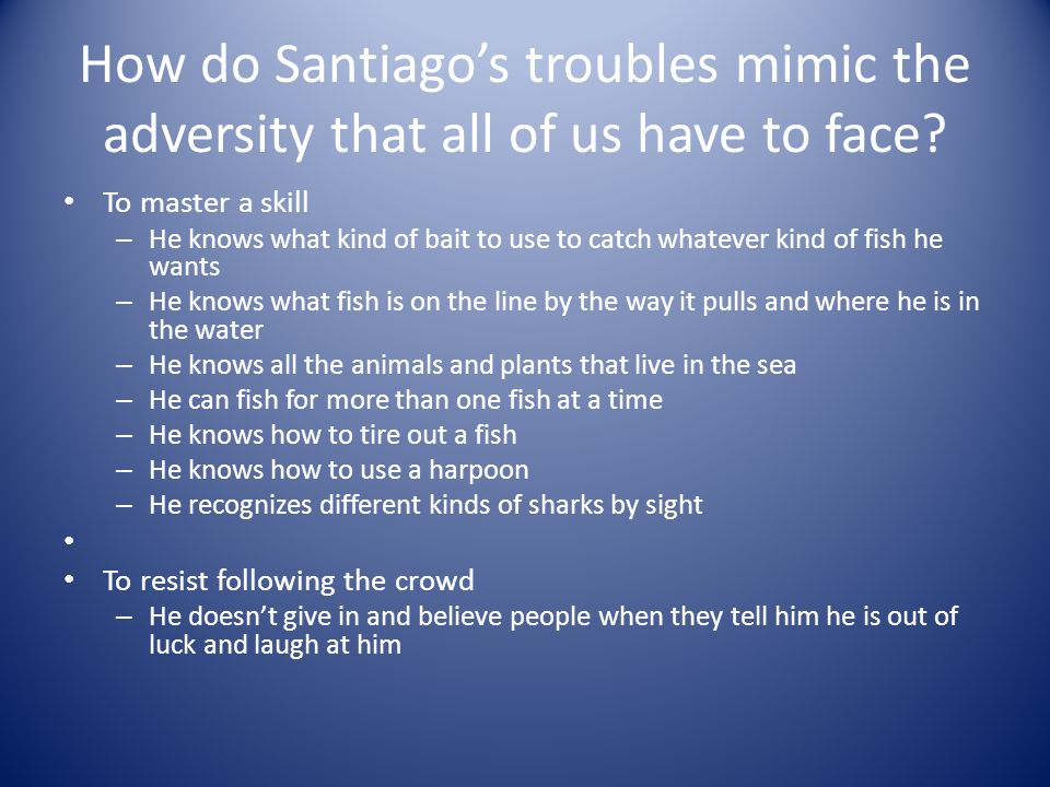 How do Santiago's troubles mimic the adversity that all of us have to face
