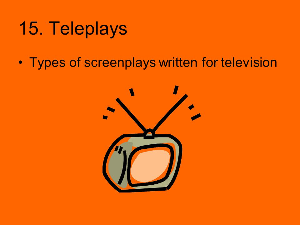 15. Teleplays Types of screenplays written for television
