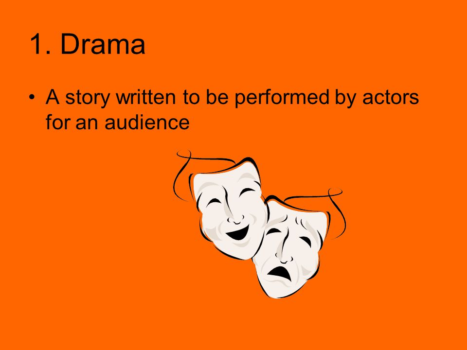 1. Drama A story written to be performed by actors for an audience