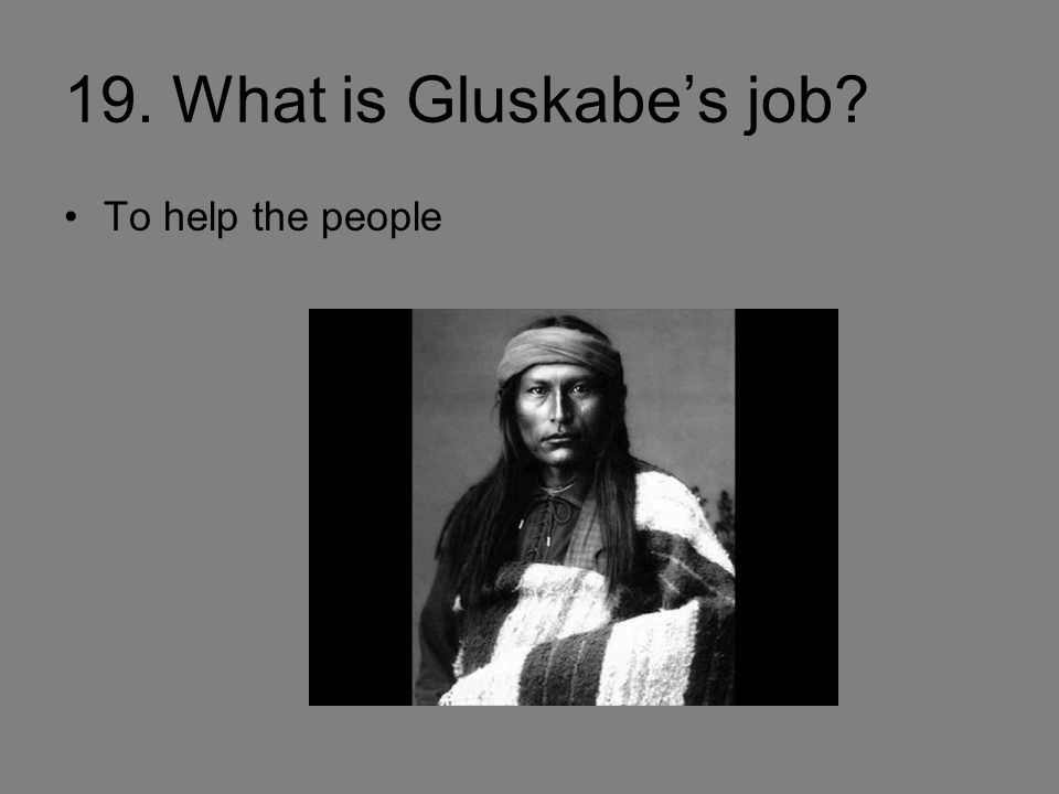 19. What is Gluskabe's job To help the people