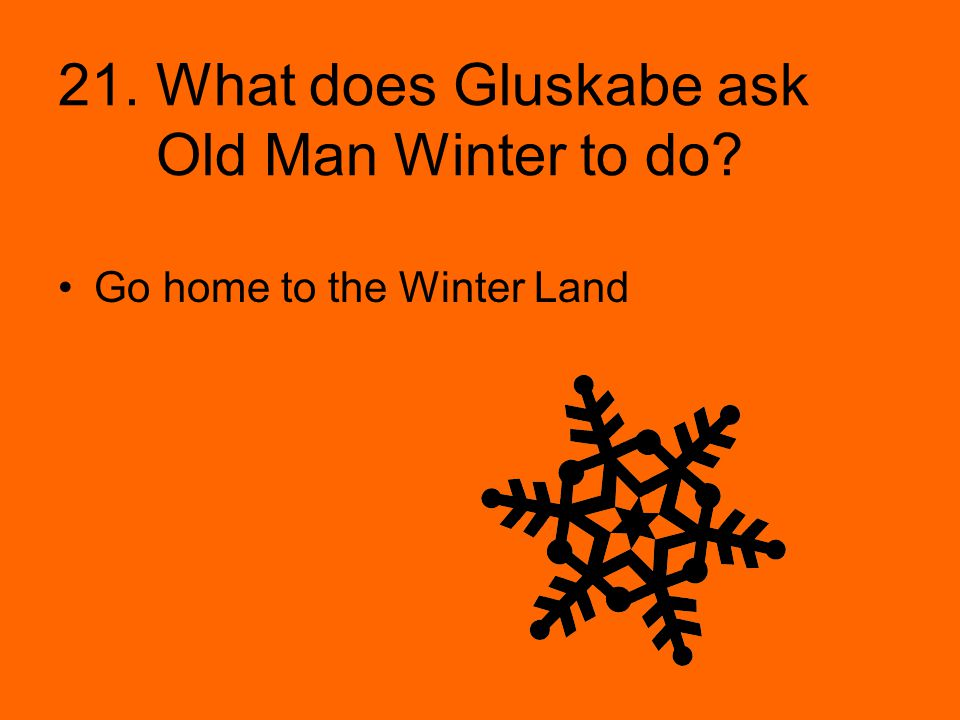 21. What does Gluskabe ask Old Man Winter to do
