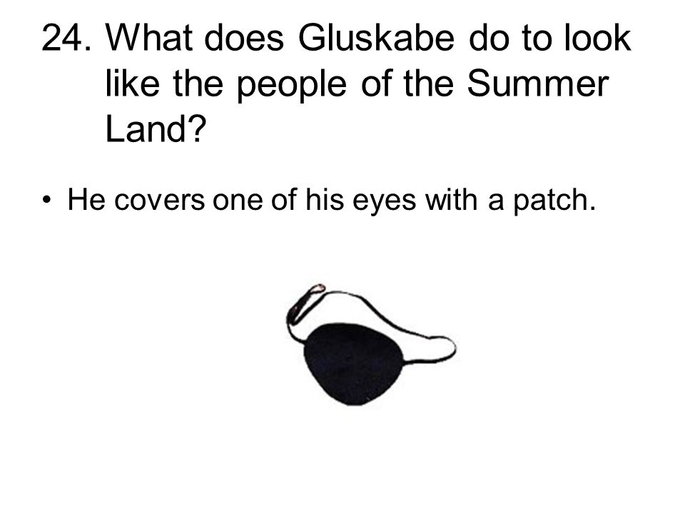 24. What does Gluskabe do to look like the people of the Summer Land