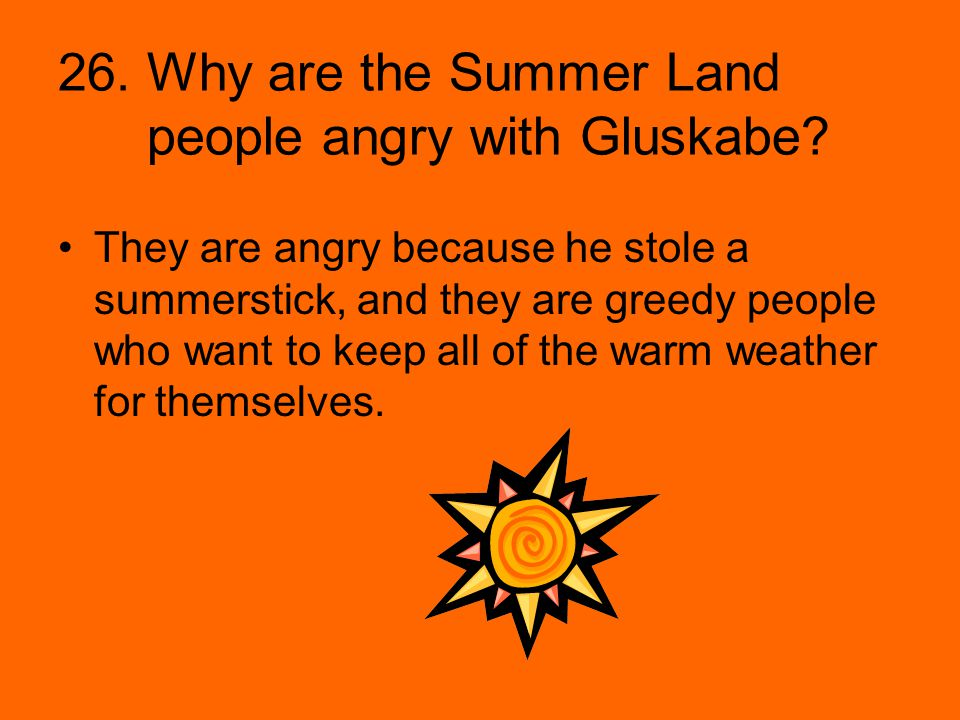 26. Why are the Summer Land people angry with Gluskabe