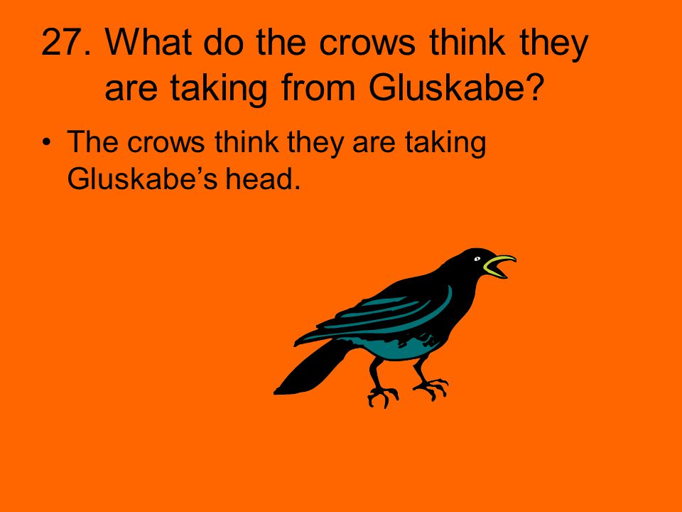 27. What do the crows think they are taking from Gluskabe